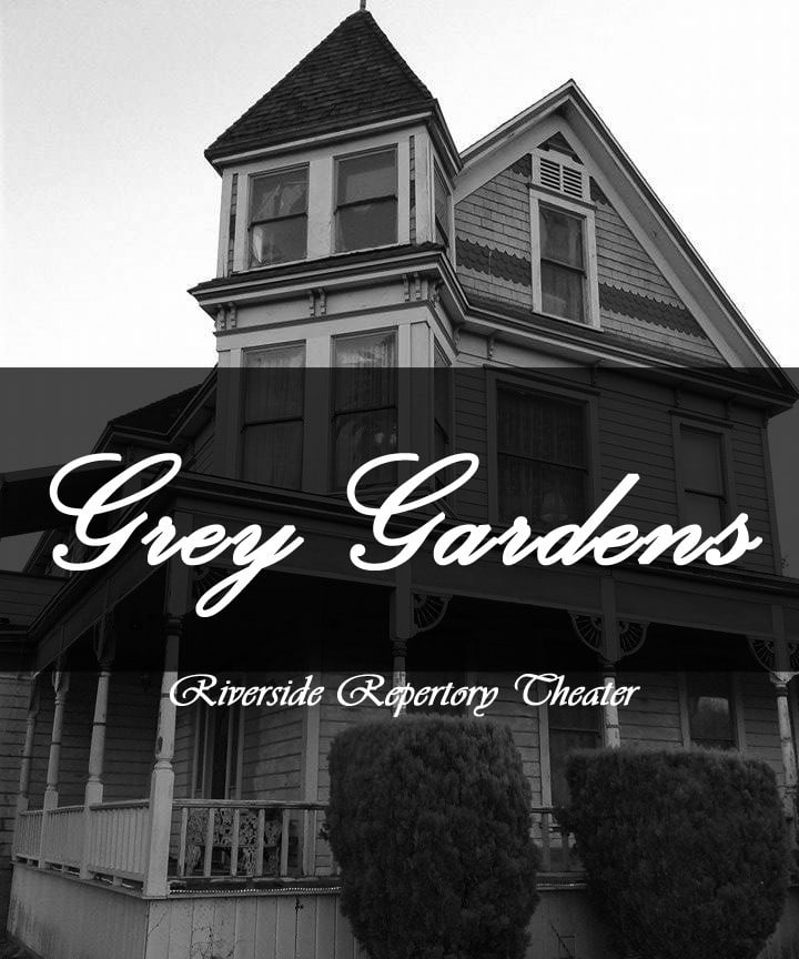 Grey Gardens Riverside Rep Theater Riverside Musical