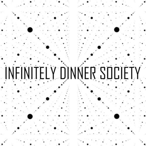 Infinitely Dinner Society - Immersive, Food, Art