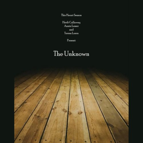 The Unknown, Annie Lesser, Heidi Callaway, Teresa Loera, Halloween, Immersive, Horror